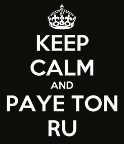 Poster: KEEP CALM AND PAYE TON RU