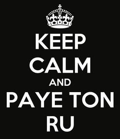 Poster: KEEP CALM AND PAYE TON RU