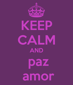 Poster: KEEP CALM AND  paz  amor