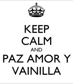 Poster: KEEP CALM AND PAZ AMOR Y VAINILLA