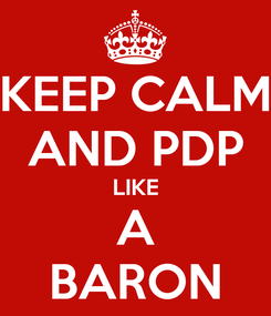 Poster: KEEP CALM AND PDP LIKE A BARON