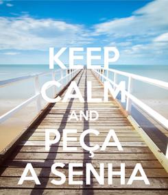 Poster: KEEP CALM AND PEÇA A SENHA