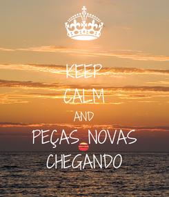 Poster: KEEP CALM AND PEÇAS NOVAS CHEGANDO