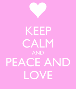 Poster: KEEP CALM AND PEACE AND LOVE