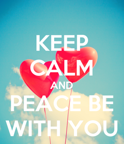 Poster: KEEP CALM AND PEACE BE WITH YOU