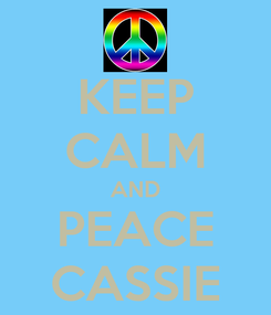 Poster: KEEP CALM AND PEACE CASSIE