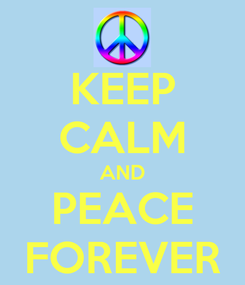 Poster: KEEP CALM AND PEACE FOREVER