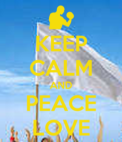 Poster: KEEP CALM AND PEACE LOVE