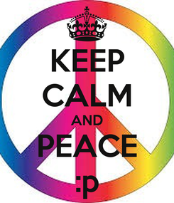 Poster: KEEP CALM AND PEACE :p
