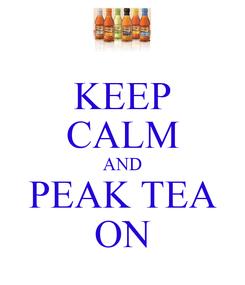 Poster: KEEP CALM AND PEAK TEA ON