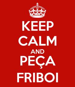 Poster: KEEP CALM AND PEÇA FRIBOI