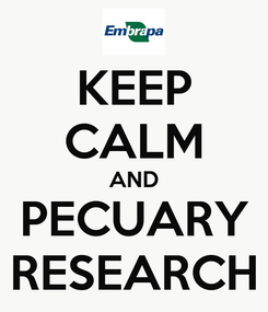 Poster: KEEP CALM AND PECUARY RESEARCH