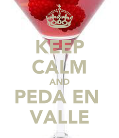 Poster: KEEP CALM AND PEDA EN  VALLE
