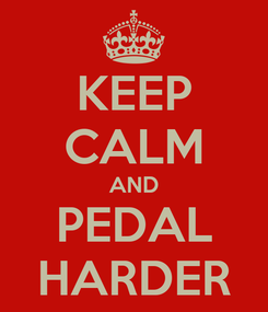 Poster: KEEP CALM AND PEDAL HARDER
