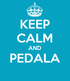 Poster: KEEP CALM AND PEDALA