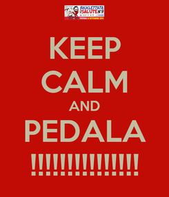 Poster: KEEP CALM AND PEDALA !!!!!!!!!!!!!!!