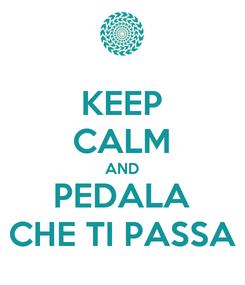 Poster: KEEP CALM AND PEDALA CHE TI PASSA