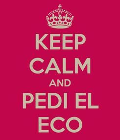 Poster: KEEP CALM AND PEDI EL ECO
