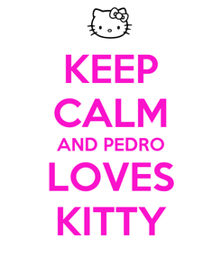 Poster: KEEP CALM AND PEDRO LOVES KITTY