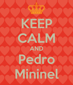 Poster: KEEP CALM AND Pedro Mininel