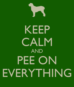 Poster: KEEP CALM AND PEE ON EVERYTHING