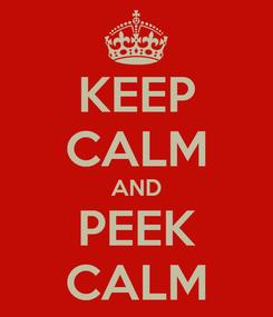 Poster: KEEP CALM AND PEEK CALM