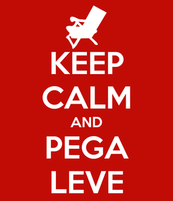 Poster: KEEP CALM AND PEGA LEVE