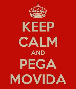 Poster: KEEP CALM AND PEGA MOVIDA