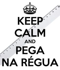 Poster: KEEP CALM AND PEGA NA RÉGUA
