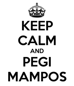 Poster: KEEP CALM AND PEGI MAMPOS