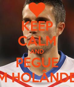 Poster: KEEP CALM AND PEGUE UM HOLÂNDES!