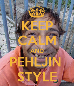 Poster: KEEP CALM AND PEHLJIN  STYLE