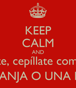 Poster: KEEP CALM AND peinate, cepíllate como una NARANJA O UNA PERA