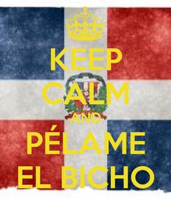 Poster: KEEP CALM AND PÉLAME EL BICHO