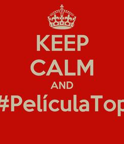 Poster: KEEP CALM AND #PelículaTop