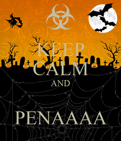 Poster: KEEP CALM AND  PENAAAA