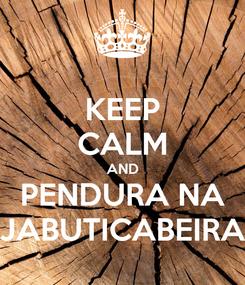Poster: KEEP CALM AND PENDURA NA JABUTICABEIRA