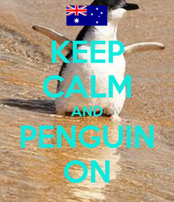 Poster: KEEP CALM AND PENGUIN ON