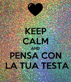 Poster: KEEP CALM AND PENSA CON  LA TUA TESTA