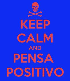 Poster: KEEP CALM AND PENSA  POSITIVO