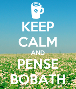 Poster: KEEP CALM AND PENSE BOBATH
