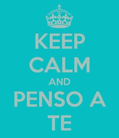 Poster: KEEP CALM AND PENSO A TE