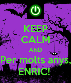 Poster: KEEP CALM AND Per molts anys, ENRIC!