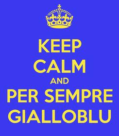 Poster: KEEP CALM AND PER SEMPRE GIALLOBLU