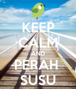 Poster: KEEP CALM AND PERAH  SUSU