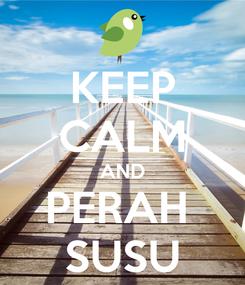Poster: KEEP CALM AND PERAH  SUSU