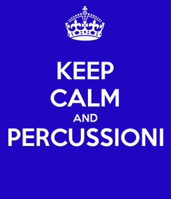 Poster: KEEP CALM AND PERCUSSIONI