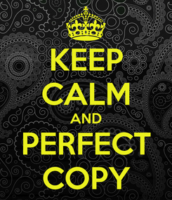 Poster: KEEP CALM AND PERFECT COPY