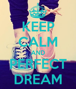 Poster: KEEP CALM AND PERFECT DREAM
