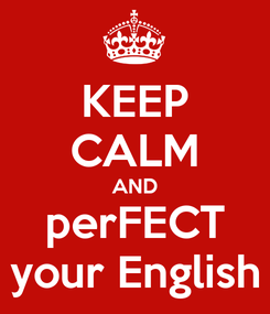 Poster: KEEP CALM AND perFECT your English